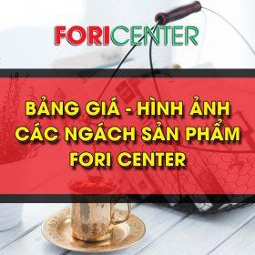 Trang tổng hợp bảng giá, hình ảnh các ngách sản phẩm Fori Center