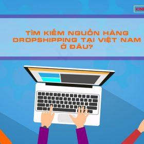 Tìm kiếm nguồn hàng Dropshipping tại Việt Nam ở đâu?