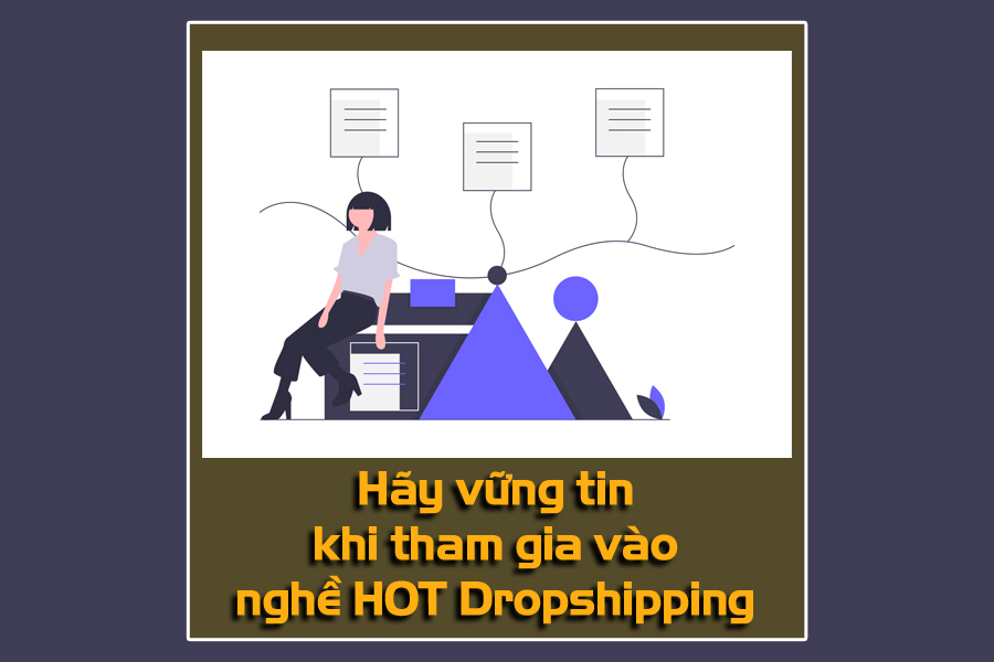 Hãy vững tin khi tham gia vào nghề HOT Dropshipping
