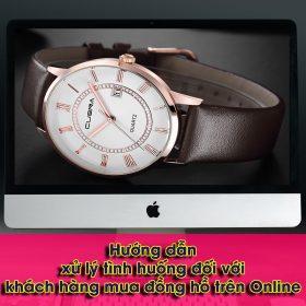 Hướng dẫn xử lý tình huống đối với khách hàng mua đồng hồ trên Online