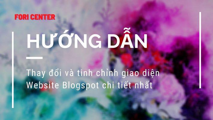 Hướng dẫn thay đổi và tinh chỉnh giao diện Website Blogspot chi tiết nhất