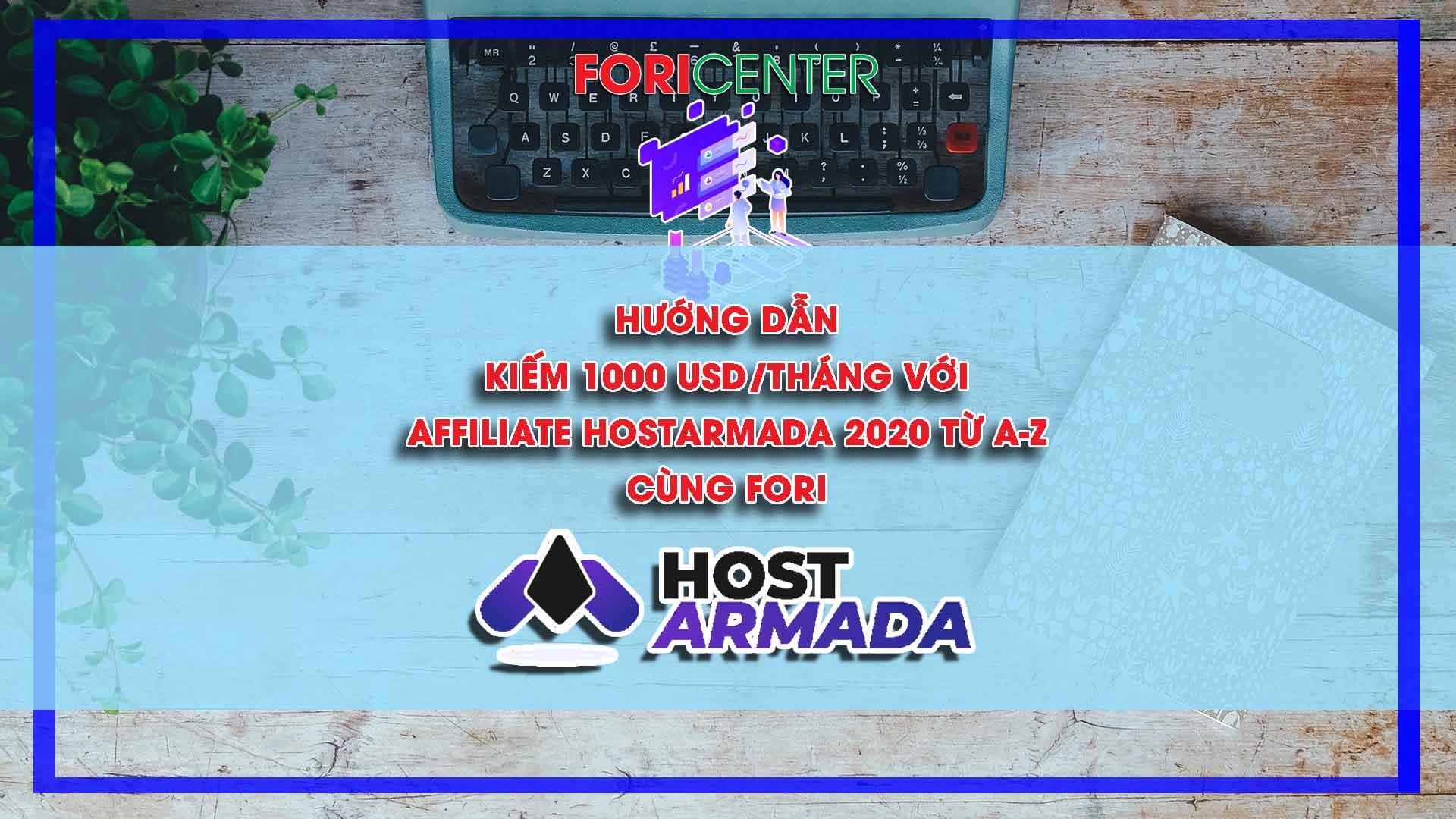 Hướng dẫn kiếm 1000USD/tháng với Affiliate Hostarmada 2020 từ A-Z cùng Fori