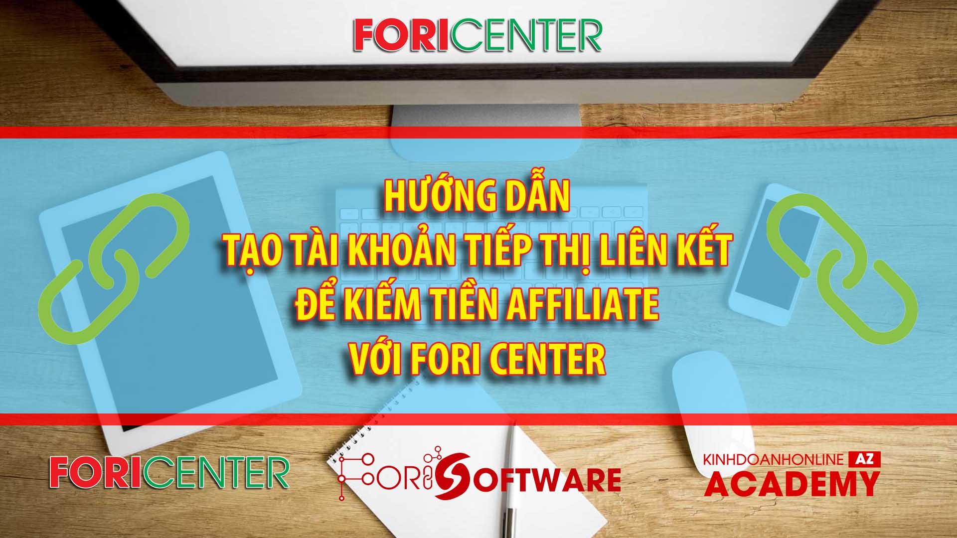 Hướng dẫn đăng ký tài khoản tiếp thị liên kết kiếm tiền với Fori Affiliate
