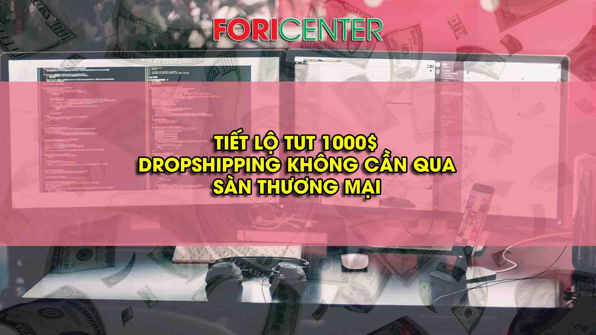 TIẾT LỘ TUT 1000$ DROPSHIPPING không cần qua sàn thương mại
