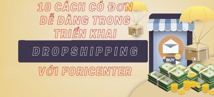 10 cách có đơn dễ dàng trong triển khai Dropshipping với Fori Center