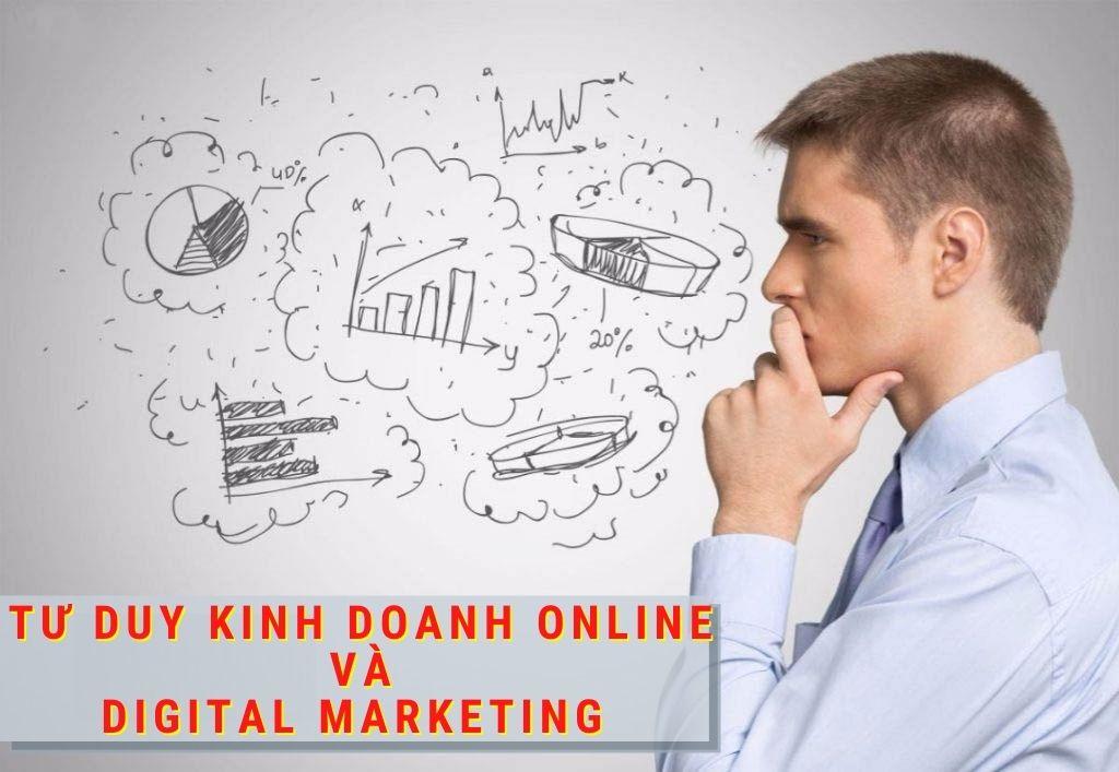 Tư duy kinh doanh Online và Digital Marketing trong kinh doanh