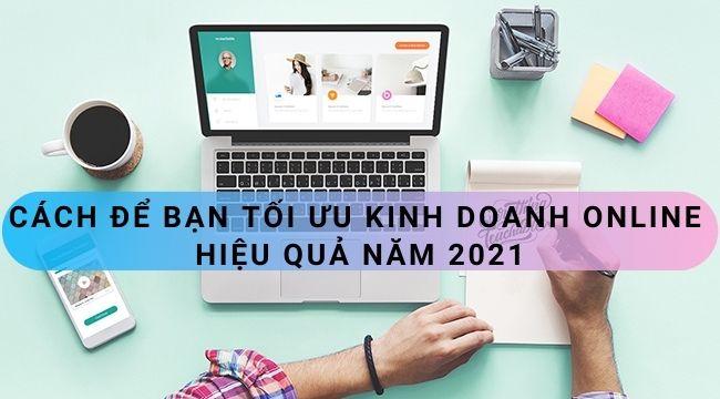 Cách để bạn tối ưu kinh doanh online hiệu quả năm 2021