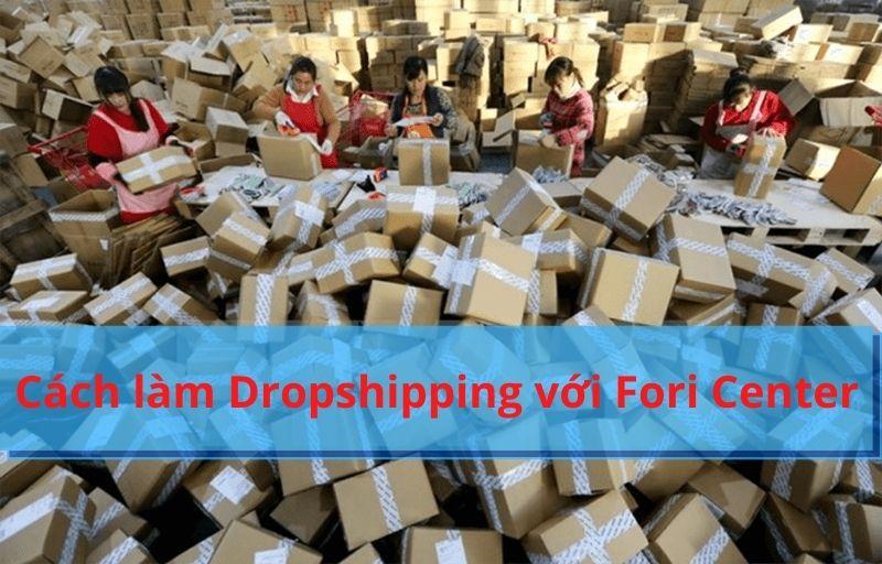 Cách làm Dropshipping với Fori Center