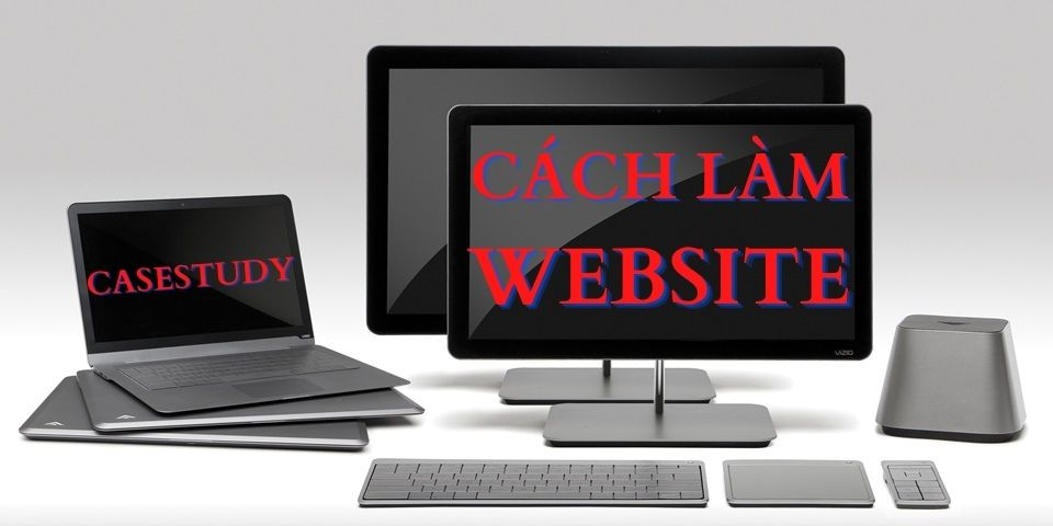CaseStudy – Cách làm Website và kiếm tiền với Website cơ bản